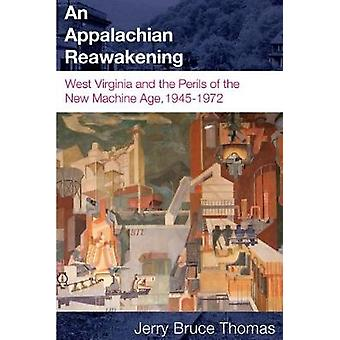 Appalachian Reawakening West Virginia and the Perils of the New Machine Age 19451972 by Thomas & Jerry Bruce