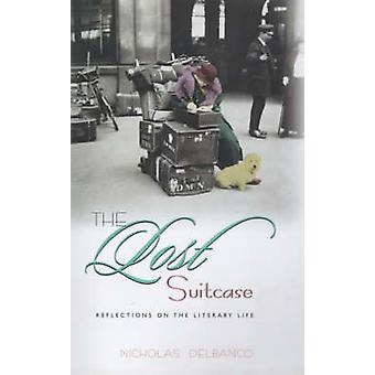 The Lost Suitcase - Reflections on the Literary Life by Nicholas Delba