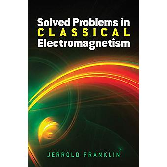 Solved Problems in Classical Electromagnetism by Jerrold Franklin - 9