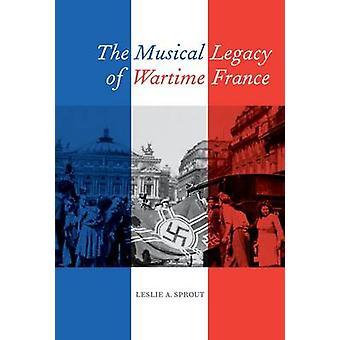 Den musikalske arven fra Wartime Frankrike av Leslie A. Sprout - 9780520275