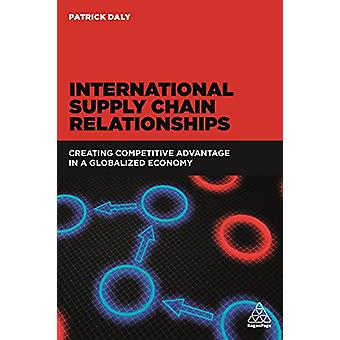 International Supply Chain Relationships - Creating Competitive Advant