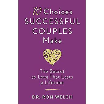 10 Choices Successful Couples Make - The Secret to Love That Lasts a L