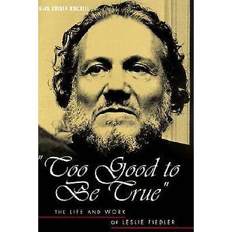 Too Good to Be True - The Life and Work of Leslie Fiedler av Mark Royd