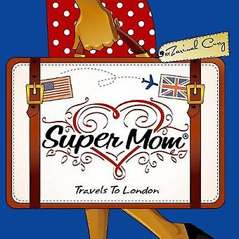 Super Mom Travels to London by Zarinah Curry - 9780991034116 Book