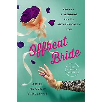 Offbeat Bride (Revised) - Create a Wedding That's Authentically YOU by