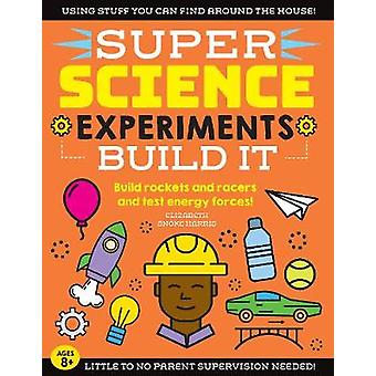 SUPER Science Experiments - Build It - Build rockets and racers and tes