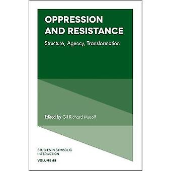 Oppression and Resistance - Structure - Agency - Transformation by Gil