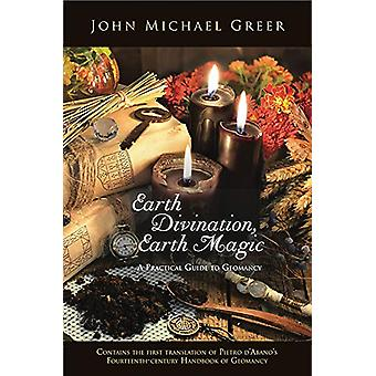 Earth Divination - Earth Magic - A Practical Guide to Geomancy (Contai