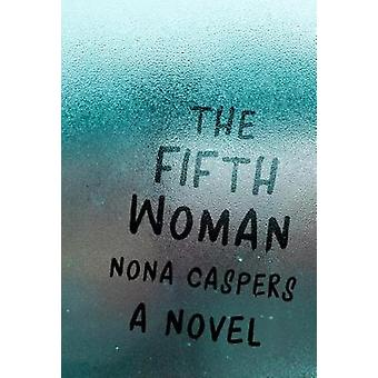 Fifth Woman by Nona Caspers - 9781946448170 Book
