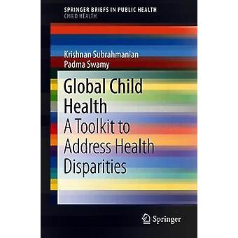 Global Child Health - A Toolkit to Address Health Disparities by Krish