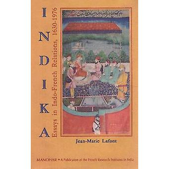 Indika - Essays in Indo-French Relations - 1630-1976 by Jean-Pierre La