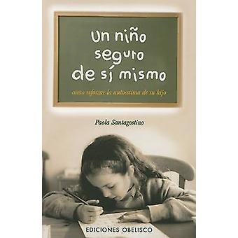 Un Nino Seguro de Si Mismo by Paola Santagostino - 9788497772044 Book