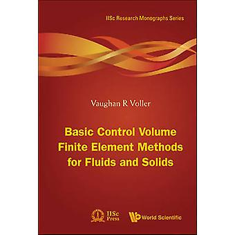 Basic Control Volume Finite Element Methods for Fluids and Solids by