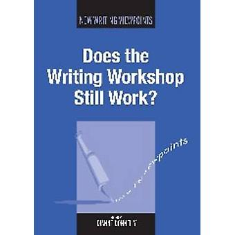 Does the Writing Workshop Still Work? by Dianne Donnelly - 9781847692
