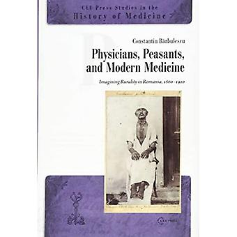 Physicians, Peasants and Modern Medicine: Imagining Rurality in Romania, 1860-1910 (CEU Press Studies in the History of Medicine)