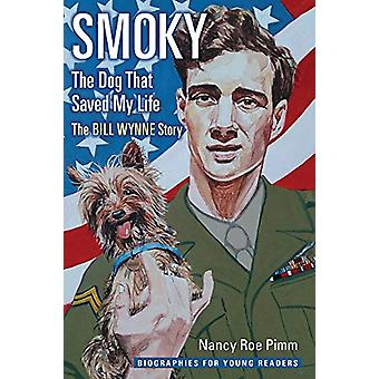 Smoky - the Dog That Saved My Life - The Bill Wynne Story by Nancy Roe
