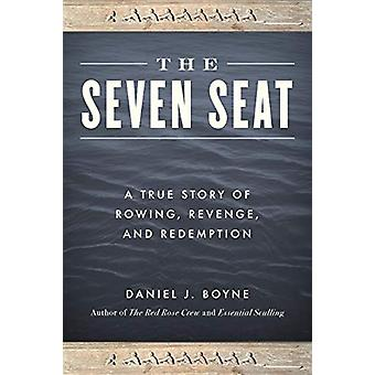 The Seven Seat - A True Story of Rowing - Revenge - and Redemption by