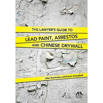 The Lawyer's Guide to Lead Paint - Asbestos and Chinese Drywall by Al