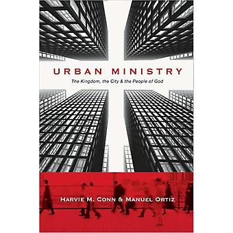 Urban Ministry  The Kingdom the City  the People of God by Harvie M Conn & Manuel Ortiz