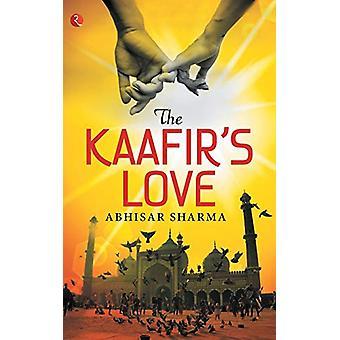 The Kaafir's Love by Abhisar Sharma - 9789353040482 Book