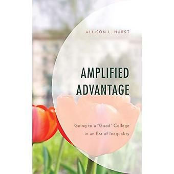 "Amplified Advantage - Going to a ""Good"" College in an Era of"
