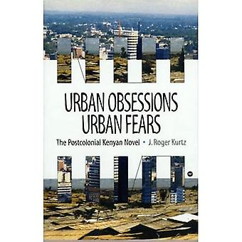 Urban Obsessions, Urban Fears - The Postcolonial Kenyan Novel