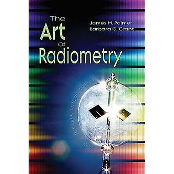 The Art of Radiometry by James M. PalmerBarbara G. Grant