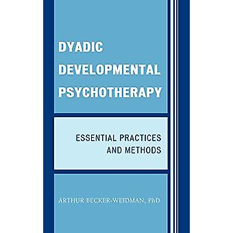 Dyadic Developmental Psychotherapy - Essential Practices and Methods b