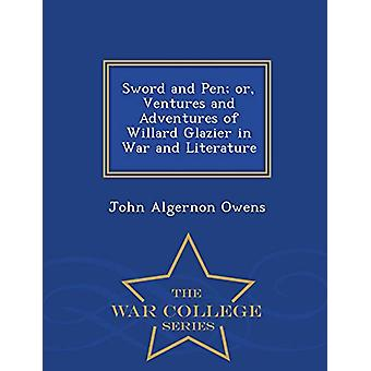 Sword and Pen; Or - Ventures and Adventures of Willard Glazier in War