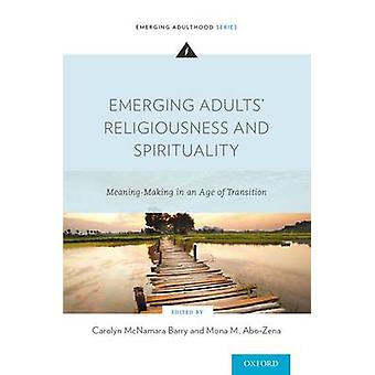 Emerging Adults Religiousness and Spirituality MeaningMaking in an Age of Transition by Barry & Carolyn McNamara