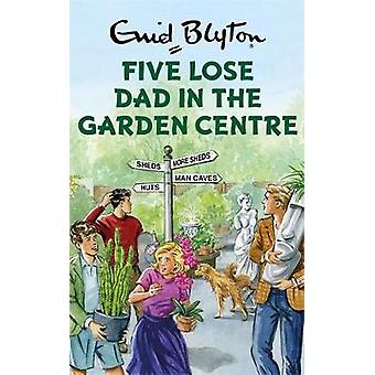 Five Lose Dad in the Garden Centre Enid Blyton for Grown Ups