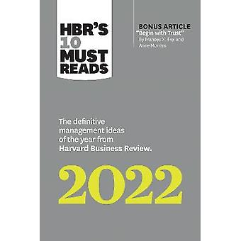 """HBR's 10 Must Reads 2022: The Definitive Management Ideas of the Year from Harvard Business Review (with bonus article """"Begin with Trust"""" by Frances X. Frei and Anne Morriss)"""