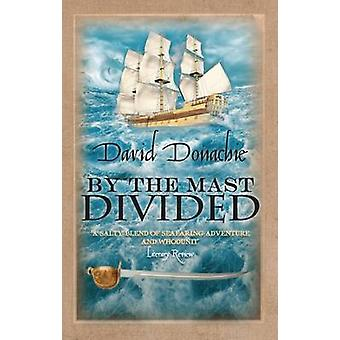 By the Mast Divided - The action-packed maritime adventure series by D