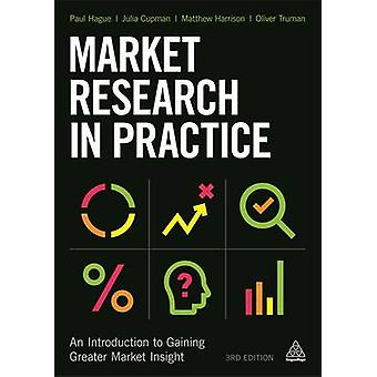Market Research in Practice - An Introduction to Gaining Greater Marke
