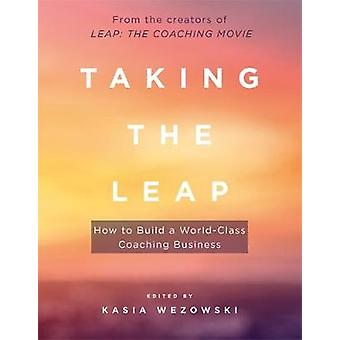 Taking the Leap - How to Build a World-Class Coaching Business by Kasi
