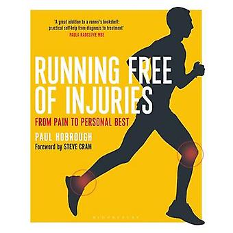 Running Free of Injuries - From Pain to Personal Best by Paul Hobrough