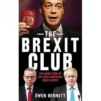 The Brexit Club - The Inside Story of the Leave Campaign's Shock Victo