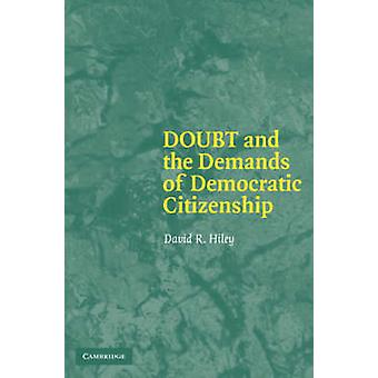 Doubt and the Demands of Democratic Citizenship by David R. Hiley - 9