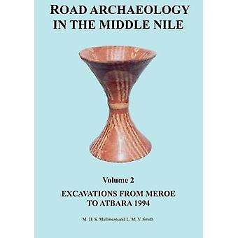 Road Archaeology in the Middle Nile - Volume 2 - Excavations from Meroe