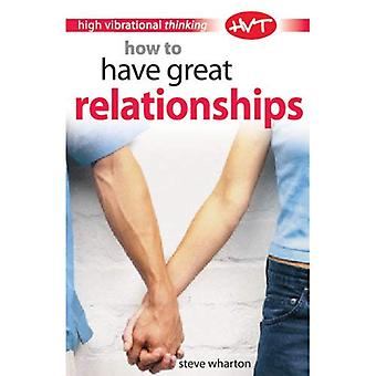 How to Have Great Relationships (High-vibrational Thinking)