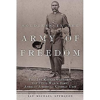 Soldiers in the Army of Freedom: The 1st Kansas Colored, the Civil War's First African American Combat Unit (Campaigns...