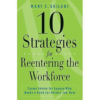 10 Strategien für den Wiedereinstieg der Belegschaft Karriere Beratung für jeden, der braucht einen guten oder besseren Job jetzt von Ghilani & Mary