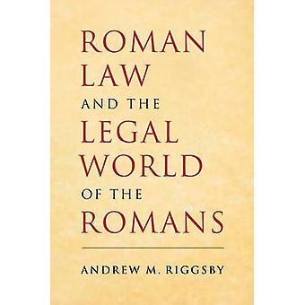 Romeins recht en de juridische wereld van de Romeinen door Riggsby & Andrew M. University of Texas & Austin