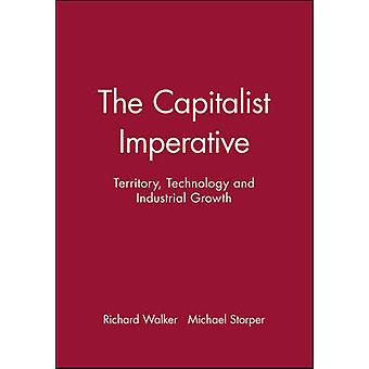 The Capitalist Imperative Territory Technology and Industrial Growth by Walker & Richard
