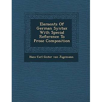 Elements of German Syntax with Special Reference to Prose Composition by Hans Carl G. Nter Von Jagemann