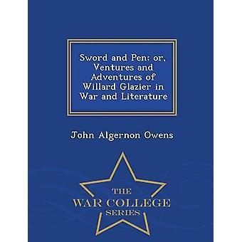Svärd och penna eller Ventures och äventyr av Willard Glazier i krig och litteratur Krigshögskolan serie av Owens & John Algernon