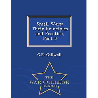 Small Wars Their Principles and Practice Part 3  War College Series by Callwell & C.E.