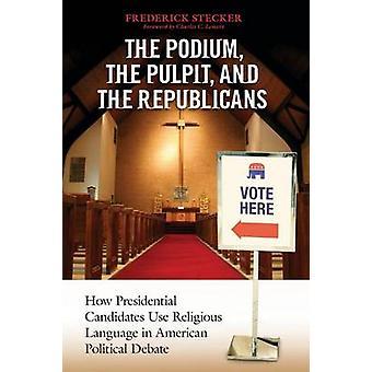 Podio el púlpito y los republicanos los candidatos cómo utilizar lenguaje religioso en el Debate político americano por Frederick & Stecker