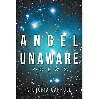 Angel Unaware Poems by Carroll & Victoria