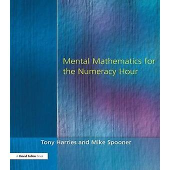 Mental Mathematics for the Numeracy Hour by Harries & Tony